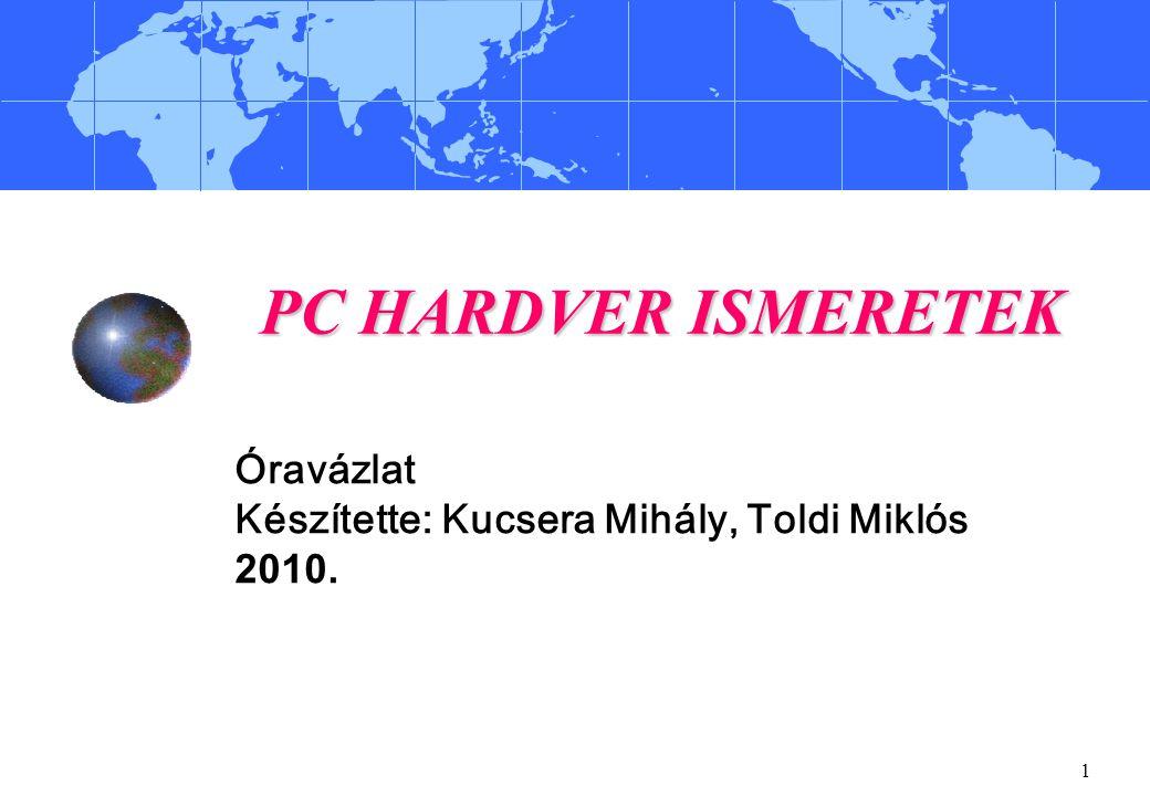 1 PC HARDVER ISMERETEK Óravázlat Készítette: Kucsera Mihály, Toldi Miklós 2010.