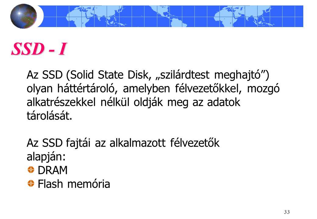 """33 SSD - I Az SSD (Solid State Disk, """"szilárdtest meghajtó ) olyan háttértároló, amelyben félvezetőkkel, mozgó alkatrészekkel nélkül oldják meg az adatok tárolását."""