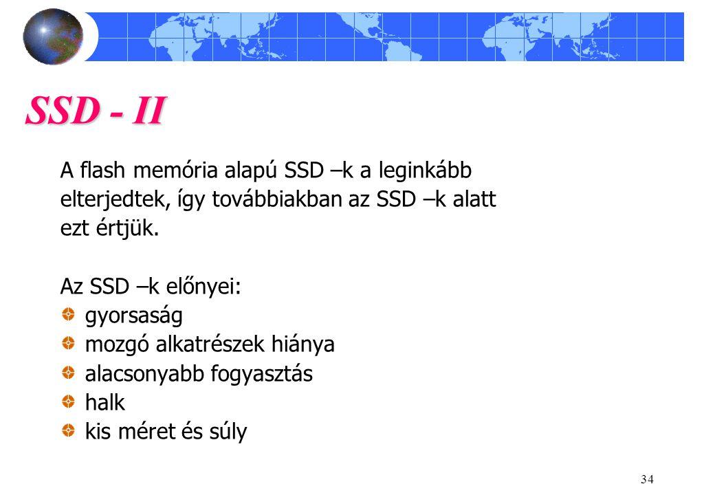 34 SSD - II A flash memória alapú SSD –k a leginkább elterjedtek, így továbbiakban az SSD –k alatt ezt értjük.