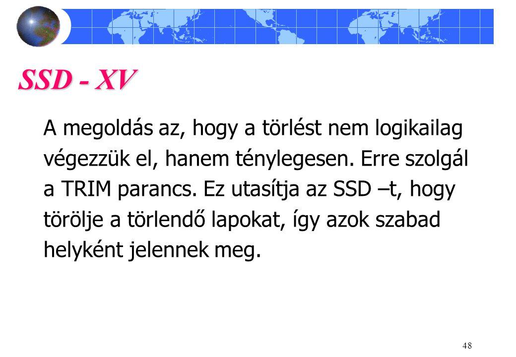 48 SSD - XV A megoldás az, hogy a törlést nem logikailag végezzük el, hanem ténylegesen.