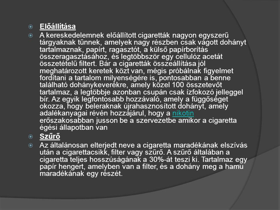  Előállítása  A kereskedelemnek előállított cigaretták nagyon egyszerű tárgyaknak tűnnek, amelyek nagy részben csak vágott dohányt tartalmaznak, pap