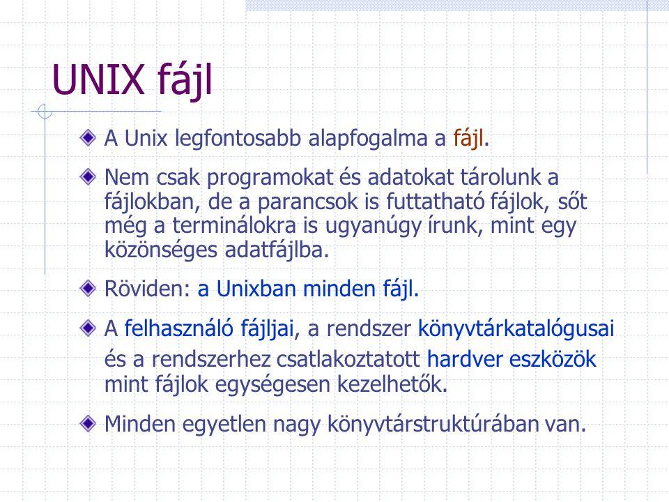 UNIX fájl A Unix legfontosabb alapfogalma a fájl. Nem csak programokat és adatokat tárolunk a fájlokban, de a parancsok is futtatható fájlok, sőt még