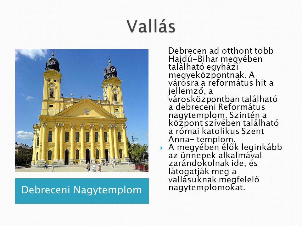 Debreceni Nagytemplom Debrecen ad otthont több Hajdú-Bihar megyében található egyházi megyeközpontnak. A városra a református hit a jellemző, a városk