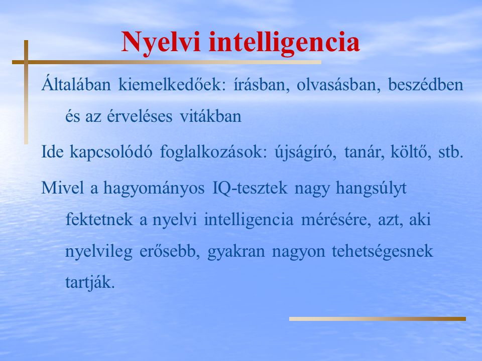 Nyelvi intelligencia Általában kiemelkedőek: írásban, olvasásban, beszédben és az érveléses vitákban Ide kapcsolódó foglalkozások: újságíró, tanár, kö