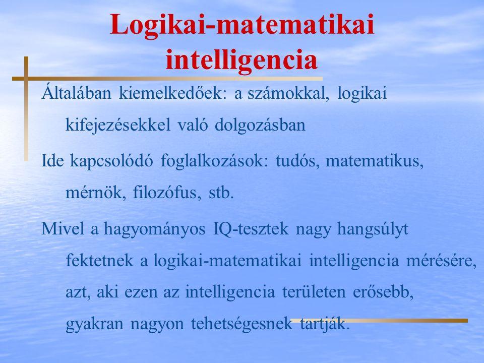 Logikai-matematikai intelligencia Általában kiemelkedőek: a számokkal, logikai kifejezésekkel való dolgozásban Ide kapcsolódó foglalkozások: tudós, ma