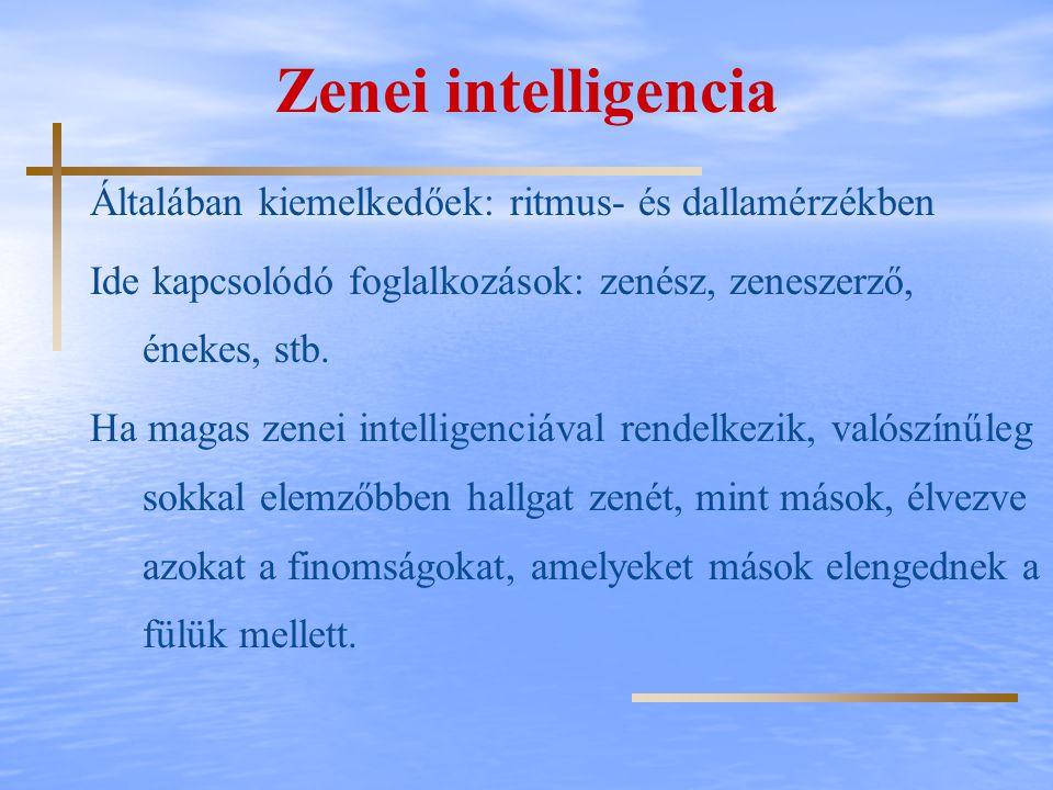 Zenei intelligencia Általában kiemelkedőek: ritmus- és dallamérzékben Ide kapcsolódó foglalkozások: zenész, zeneszerző, énekes, stb. Ha magas zenei in