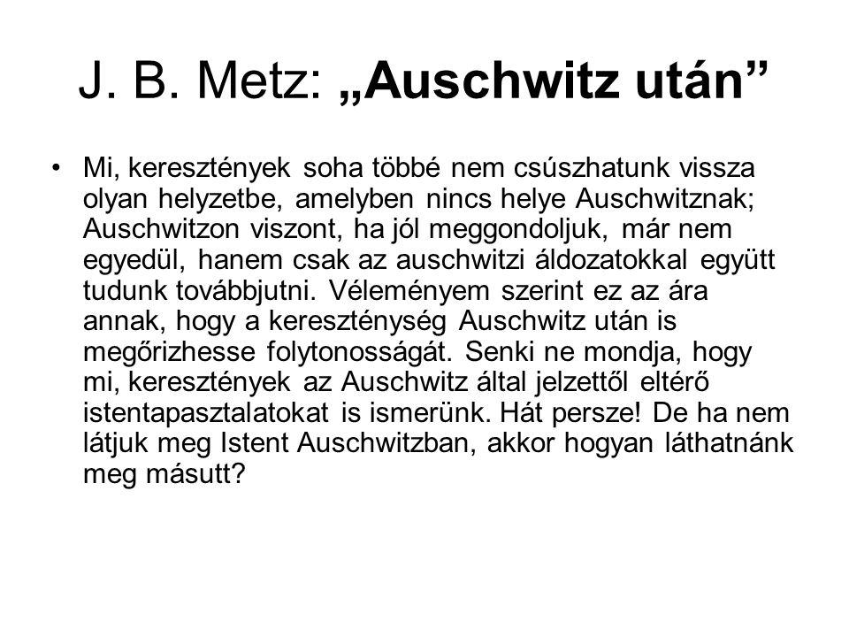 """J. B. Metz: """"Auschwitz után"""" Mi, keresztények soha többé nem csúszhatunk vissza olyan helyzetbe, amelyben nincs helye Auschwitznak; Auschwitzon viszon"""
