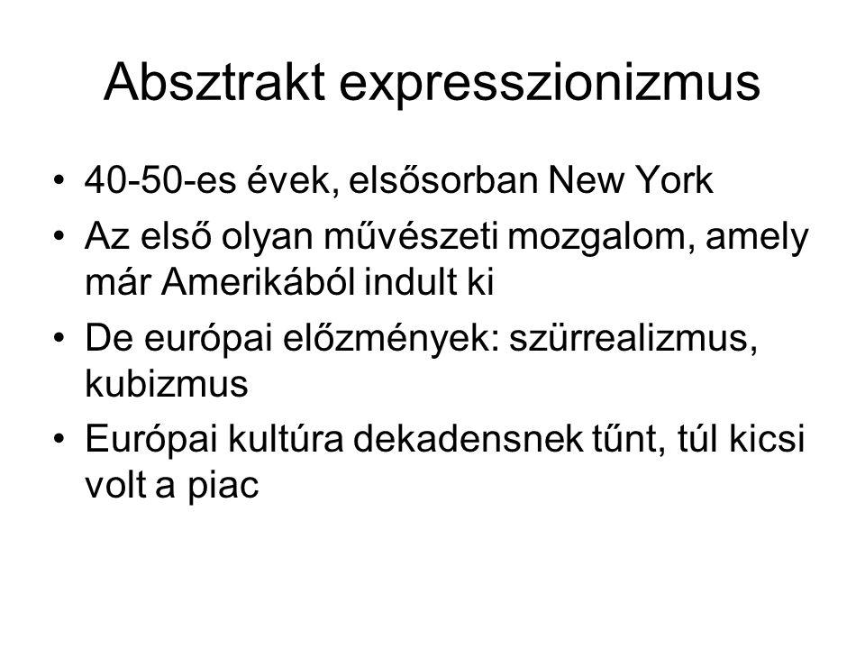 Absztrakt expresszionizmus 40-50-es évek, elsősorban New York Az első olyan művészeti mozgalom, amely már Amerikából indult ki De európai előzmények: