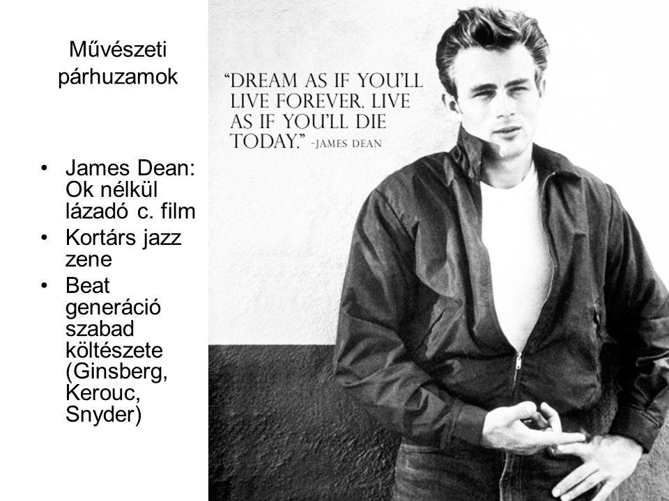 Művészeti párhuzamok James Dean: Ok nélkül lázadó c. film Kortárs jazz zene Beat generáció szabad költészete (Ginsberg, Kerouc, Snyder)