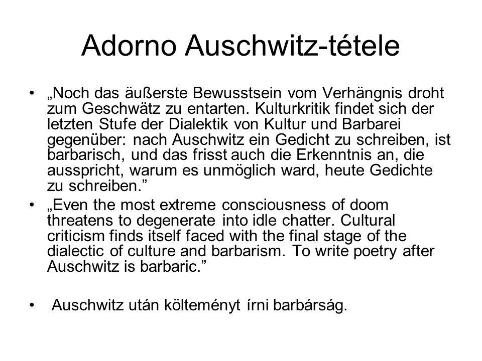 """Adorno Auschwitz-tétele """"Noch das äußerste Bewusstsein vom Verhängnis droht zum Geschwätz zu entarten. Kulturkritik findet sich der letzten Stufe der"""