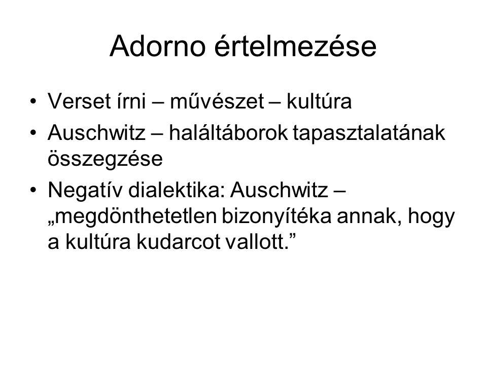 """Adorno értelmezése Verset írni – művészet – kultúra Auschwitz – haláltáborok tapasztalatának összegzése Negatív dialektika: Auschwitz – """"megdönthetetl"""