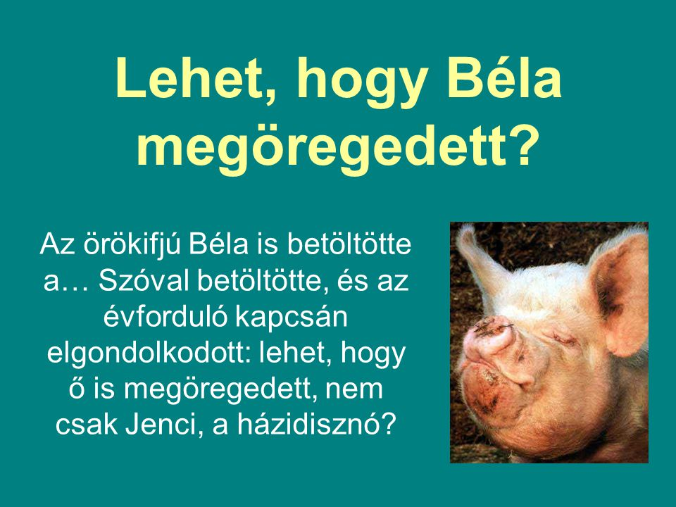 Lehet, hogy Béla megöregedett.