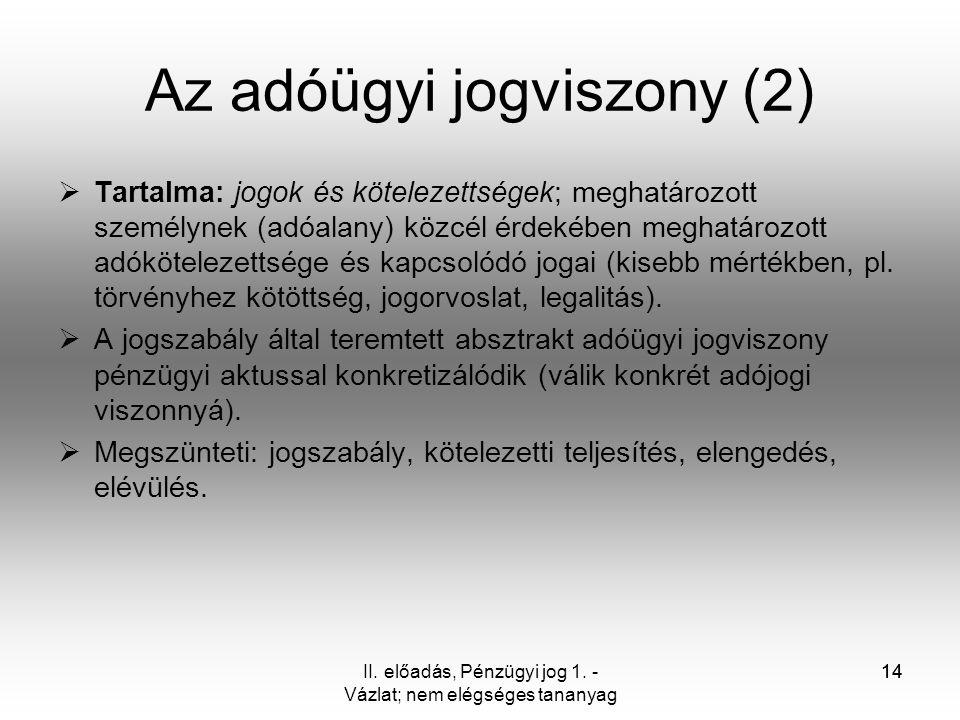 14 Az adóügyi jogviszony (2)  Tartalma: jogok és kötelezettségek; meghatározott személynek (adóalany) közcél érdekében meghatározott adókötelezettség