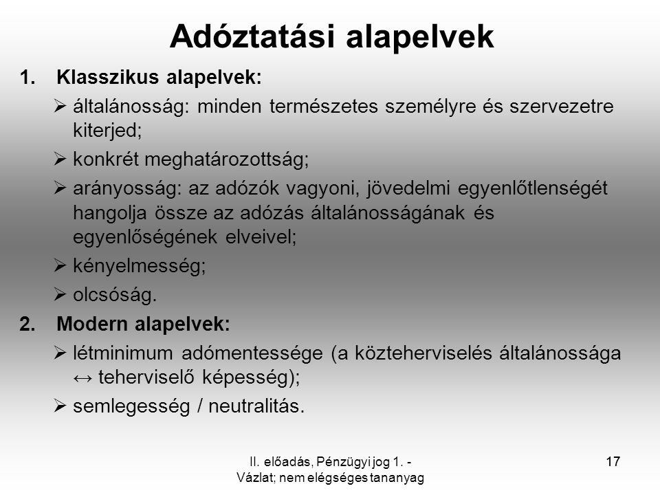 17II. előadás, Pénzügyi jog 1. - Vázlat; nem elégséges tananyag 17 Adóztatási alapelvek 1.Klasszikus alapelvek:  általánosság: minden természetes sze