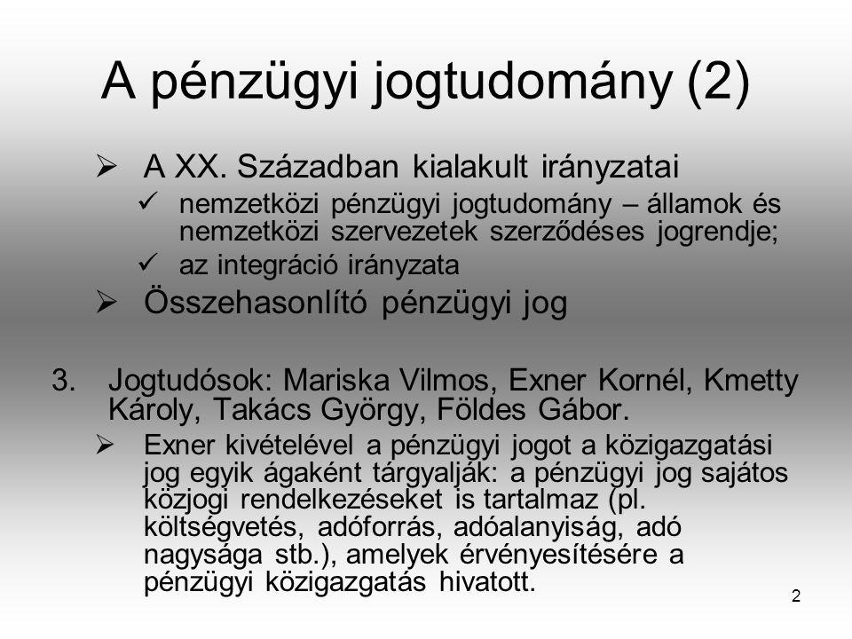 2 A pénzügyi jogtudomány (2)  A XX. Században kialakult irányzatai nemzetközi pénzügyi jogtudomány – államok és nemzetközi szervezetek szerződéses jo