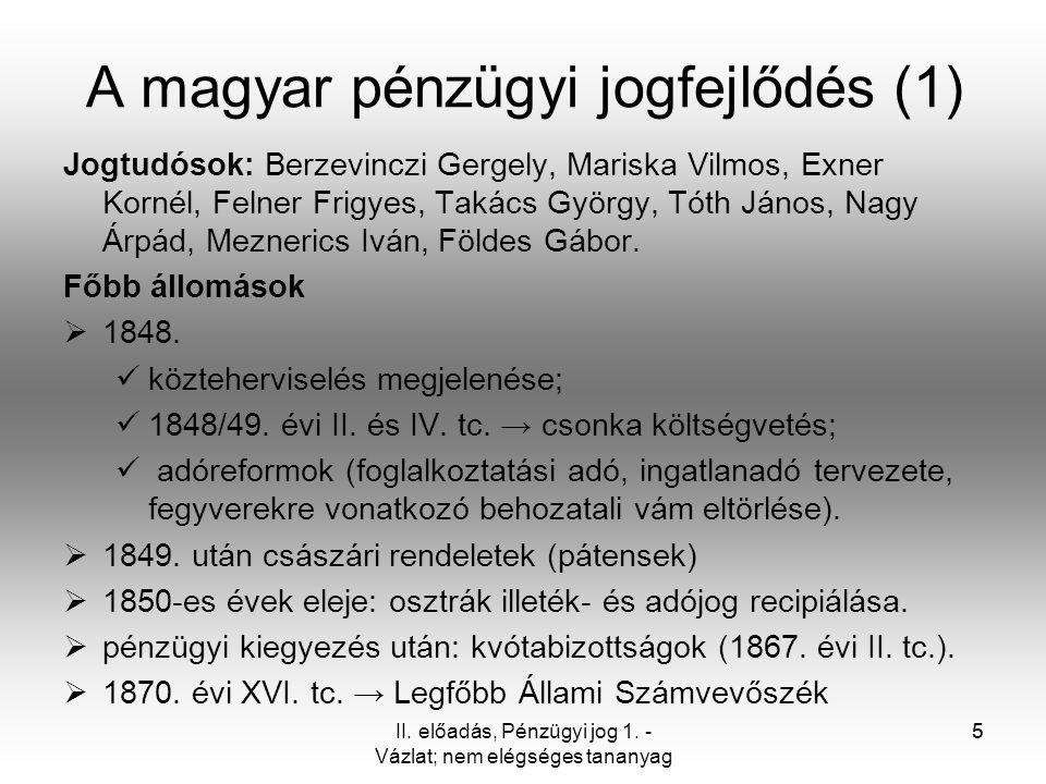 5 A magyar pénzügyi jogfejlődés (1) Jogtudósok: Berzevinczi Gergely, Mariska Vilmos, Exner Kornél, Felner Frigyes, Takács György, Tóth János, Nagy Árp