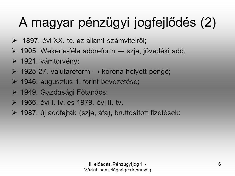 6 A magyar pénzügyi jogfejlődés (2)  1897. évi XX. tc. az állami számvitelről;  1905. Wekerle-féle adóreform → szja, jövedéki adó;  1921. vámtörvén