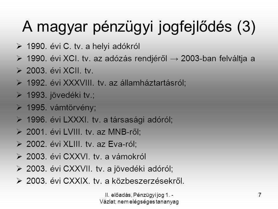 7 A magyar pénzügyi jogfejlődés (3)  1990. évi C. tv. a helyi adókról  1990. évi XCI. tv. az adózás rendjéről → 2003-ban felváltja a  2003. évi XCI