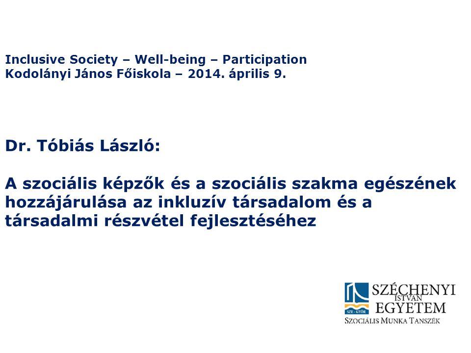 Dr. Tóbiás László: A szociális képzők és a szociális szakma egészének hozzájárulása az inkluzív társadalom és a társadalmi részvétel fejlesztéséhez In
