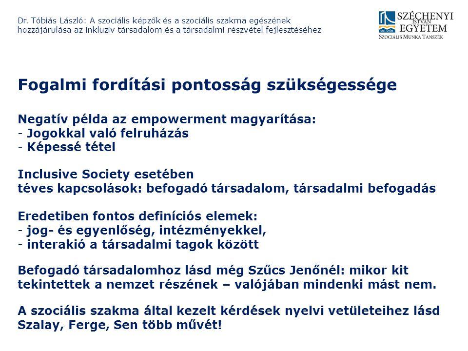 Fogalmi fordítási pontosság szükségessége Inclusive Society esetében téves kapcsolások: befogadó társadalom, társadalmi befogadás Eredetiben fontos de