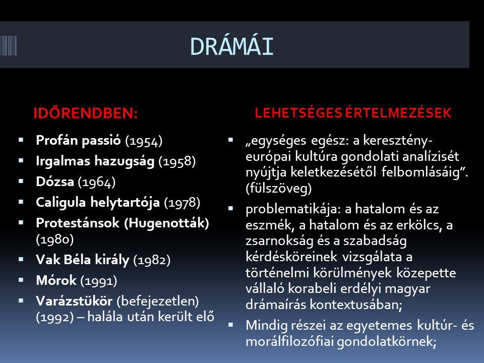 DRÁMÁI IDŐRENDBEN: LEHETSÉGES ÉRTELMEZÉSEK  Profán passió (1954)  Irgalmas hazugság (1958)  Dózsa (1964)  Caligula helytartója (1978)  Protestáns
