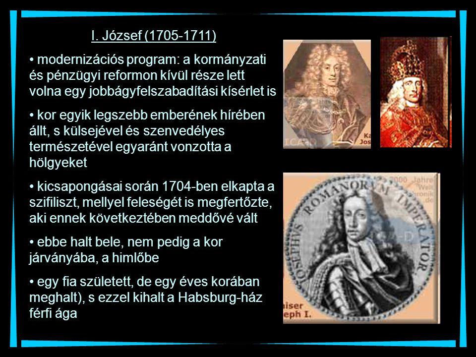 I. József (1705-1711) modernizációs program: a kormányzati és pénzügyi reformon kívül része lett volna egy jobbágyfelszabadítási kísérlet is kor egyik