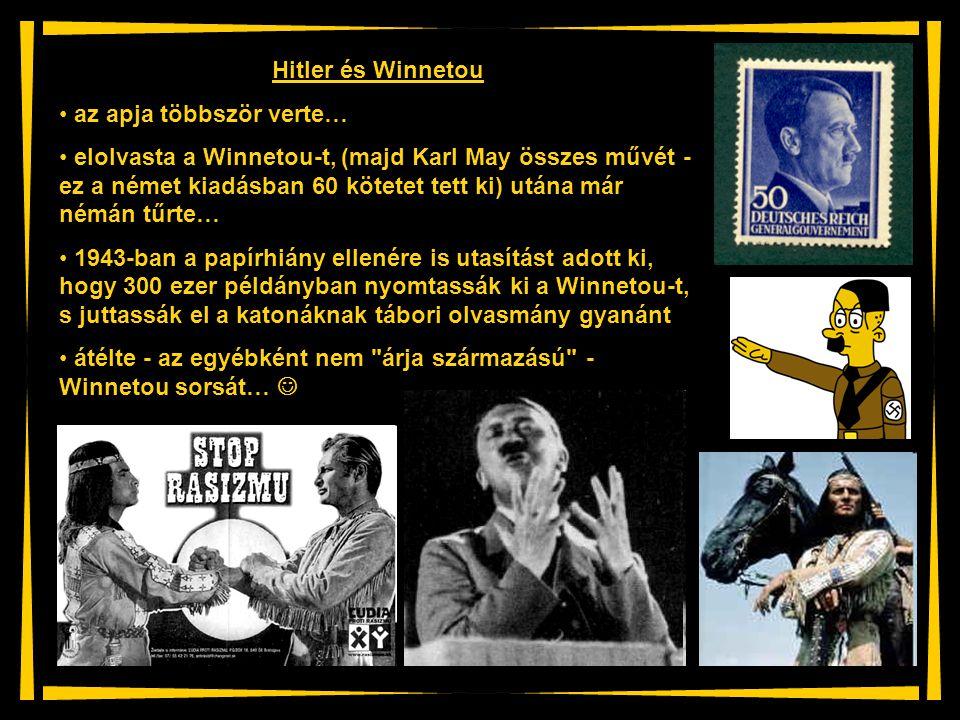 Hitler és Winnetou az apja többször verte… elolvasta a Winnetou-t, (majd Karl May összes művét - ez a német kiadásban 60 kötetet tett ki) utána már né