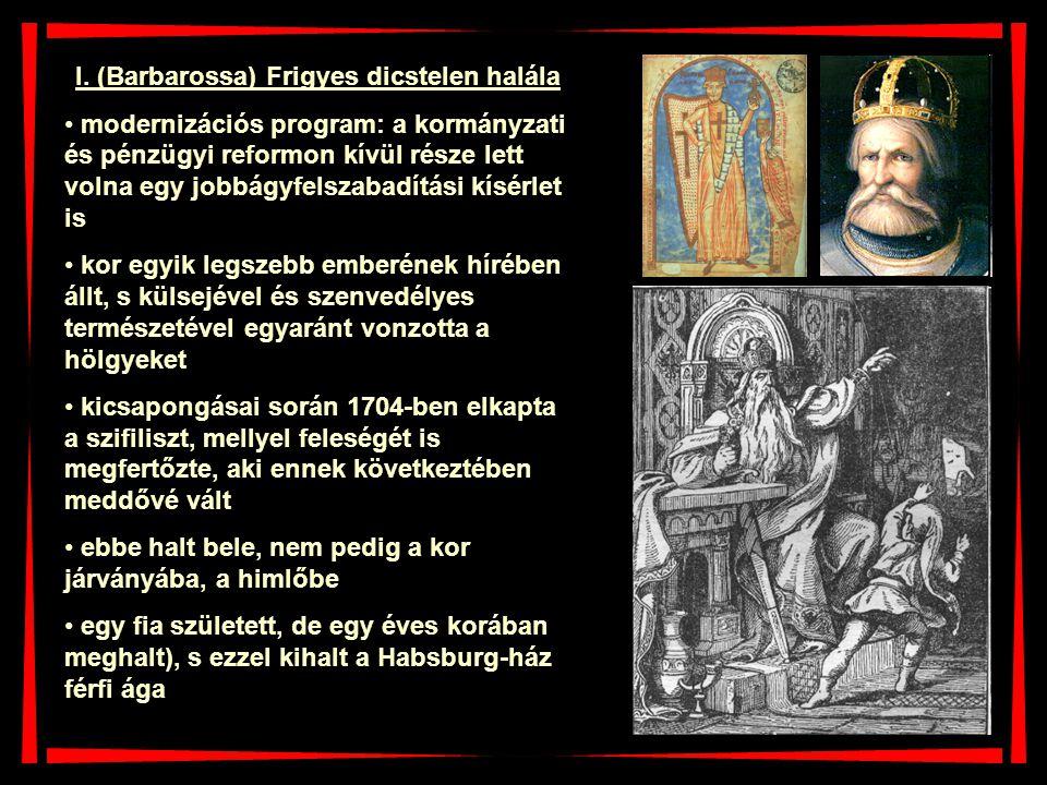 I. (Barbarossa) Frigyes dicstelen halála modernizációs program: a kormányzati és pénzügyi reformon kívül része lett volna egy jobbágyfelszabadítási kí