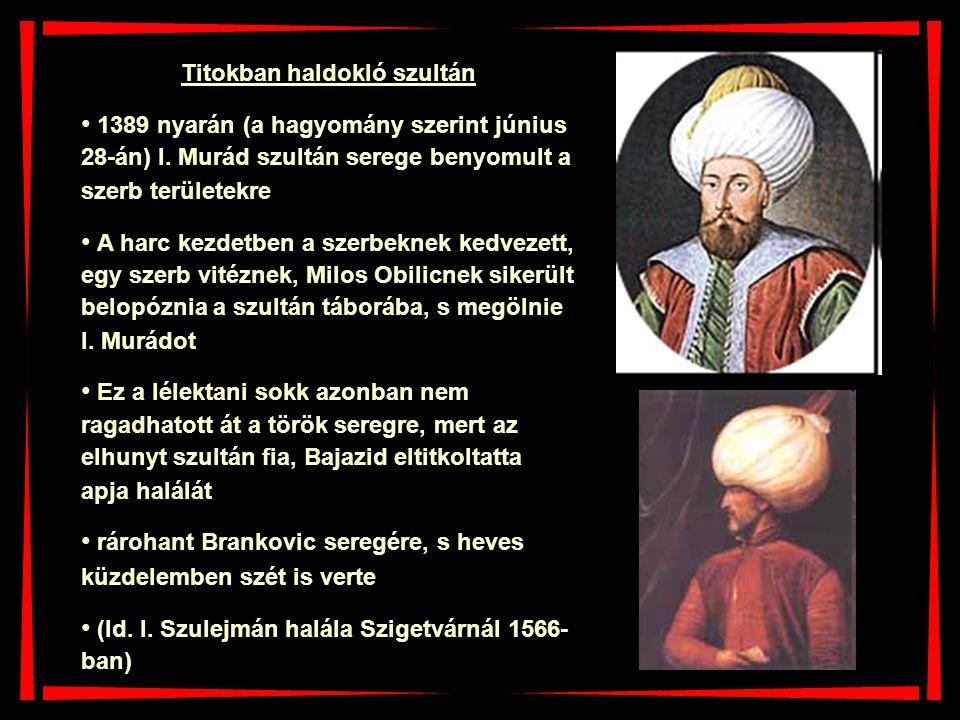 Titokban haldokló szultán 1389 nyarán (a hagyomány szerint június 28-án) I. Murád szultán serege benyomult a szerb területekre A harc kezdetben a szer
