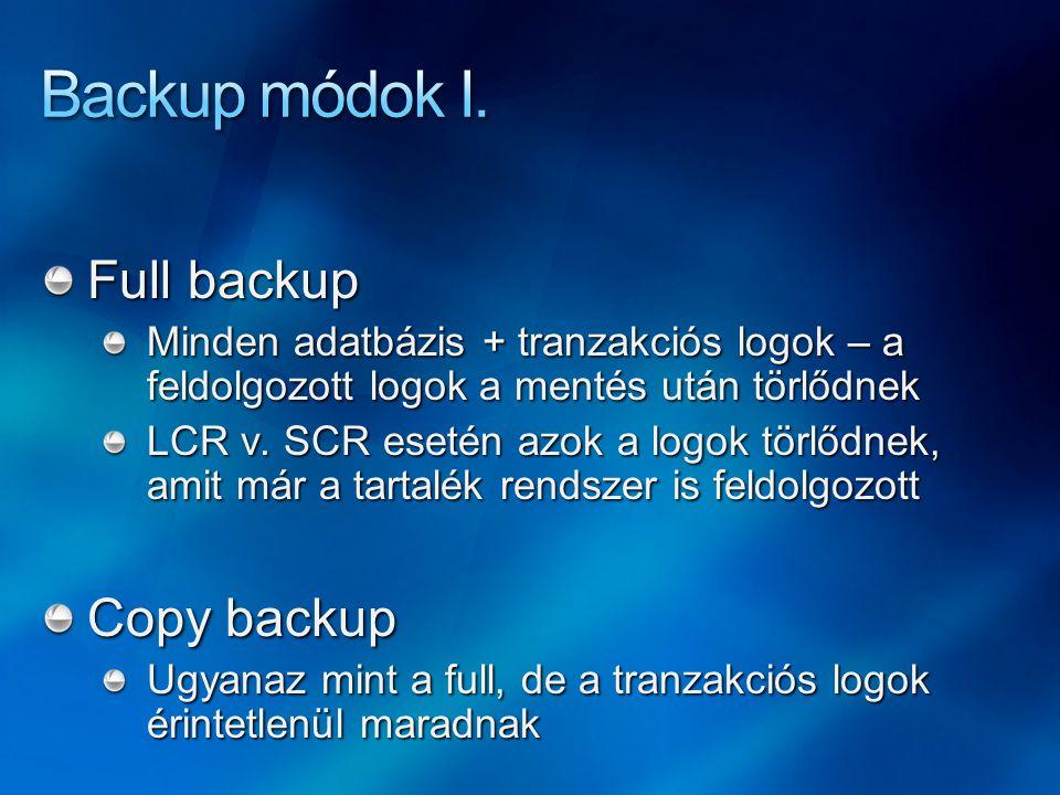 Full backup Minden adatbázis + tranzakciós logok – a feldolgozott logok a mentés után törlődnek LCR v. SCR esetén azok a logok törlődnek, amit már a t