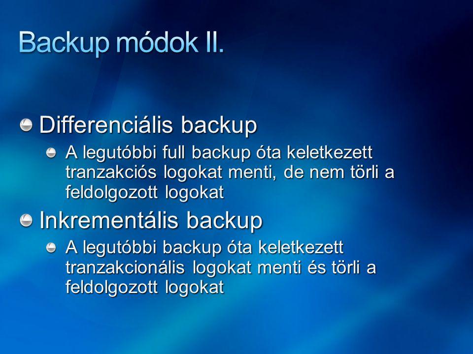 Differenciális backup A legutóbbi full backup óta keletkezett tranzakciós logokat menti, de nem törli a feldolgozott logokat Inkrementális backup A le