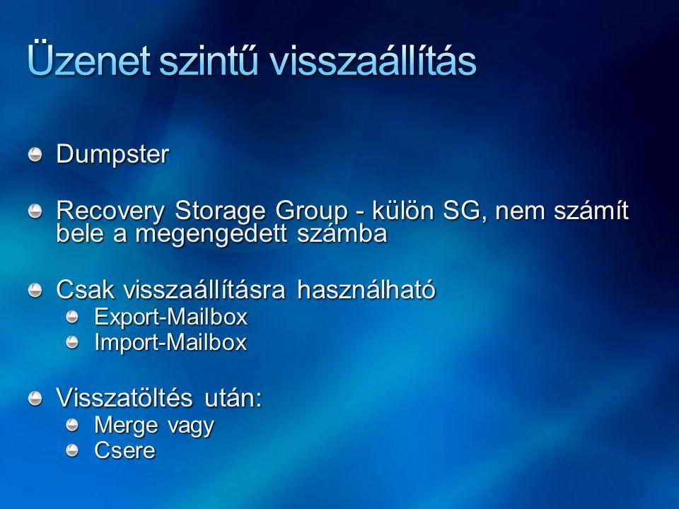 Dumpster Recovery Storage Group - külön SG, nem számít bele a megengedett számba Csak visszaállításra használható Export-MailboxImport-Mailbox Visszat