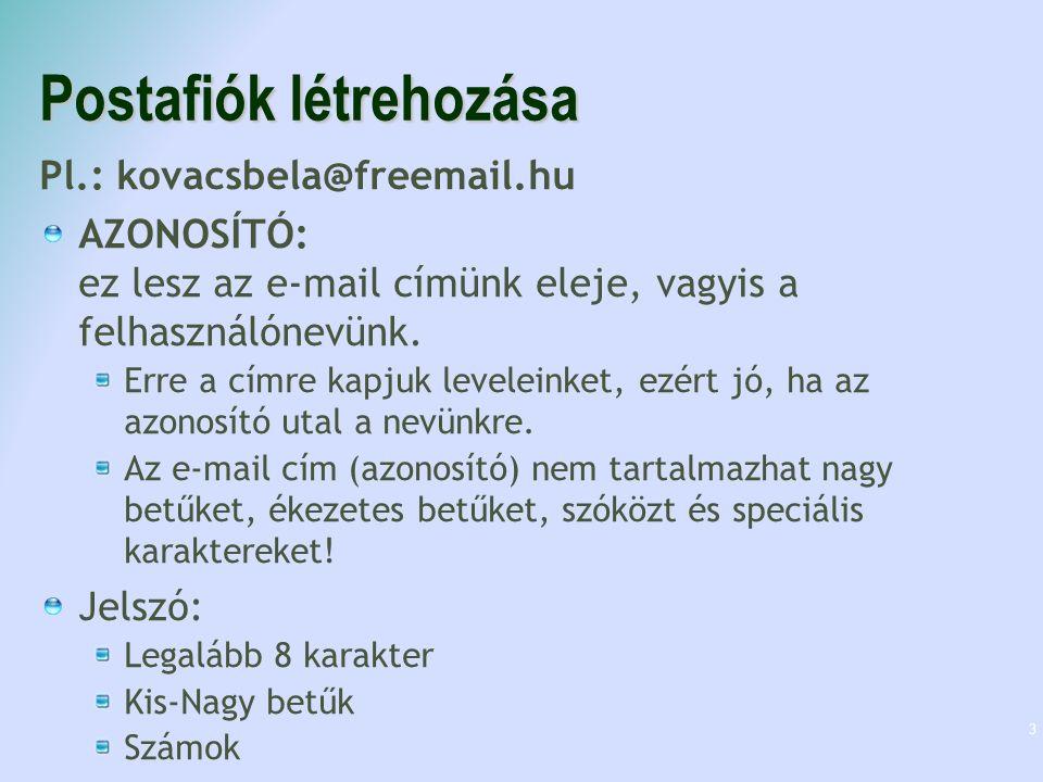 Postafiók létrehozása Pl.: kovacsbela@freemail.hu AZONOSÍTÓ: ez lesz az e-mail címünk eleje, vagyis a felhasználónevünk. Erre a címre kapjuk leveleink