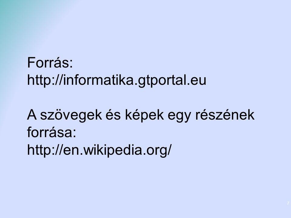 7 Forrás: http://informatika.gtportal.eu A szövegek és képek egy részének forrása: http://en.wikipedia.org/