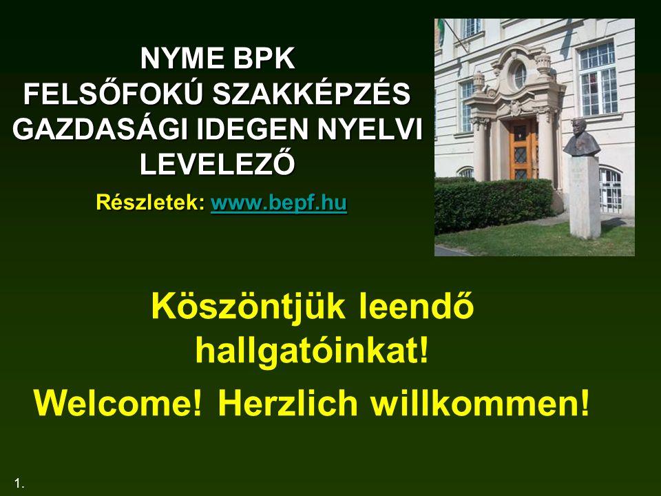 1. NYME BPK FELSŐFOKÚ SZAKKÉPZÉS GAZDASÁGI IDEGEN NYELVI LEVELEZŐ Részletek: www.bepf.hu www.bepf.hu Köszöntjük leendő hallgatóinkat! Welcome! Herzlic
