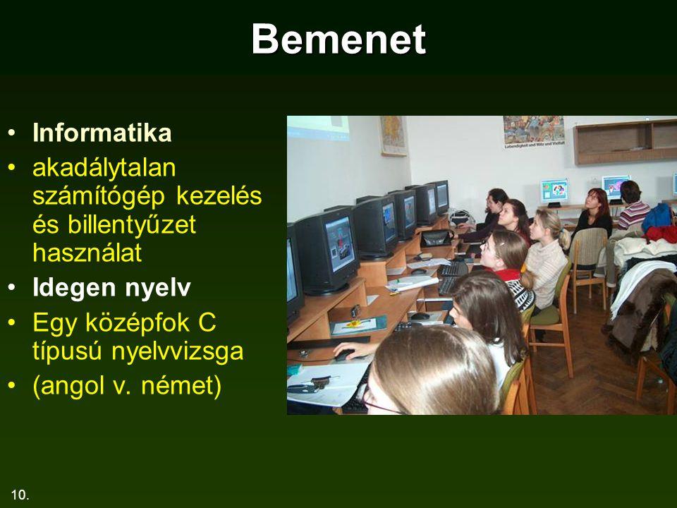 10. Bemenet Informatika akadálytalan számítógép kezelés és billentyűzet használat Idegen nyelv Egy középfok C típusú nyelvvizsga (angol v. német)
