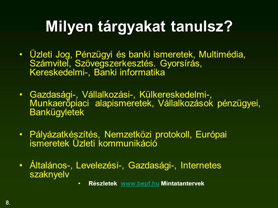 8. Milyen tárgyakat tanulsz? Üzleti Jog, Pénzügyi és banki ismeretek, Multimédia, Számvitel, Szövegszerkesztés. Gyorsírás, Kereskedelmi-, Banki inform