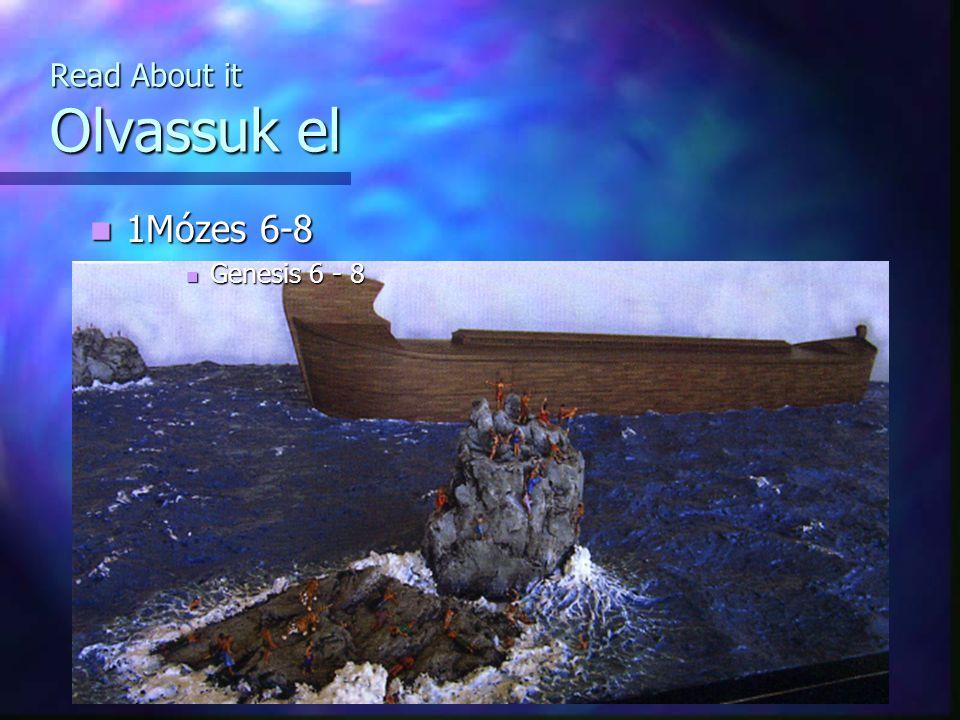 Read About it Olvassuk el 1Mózes 6-8 1Mózes 6-8 Genesis 6 - 8 Genesis 6 - 8