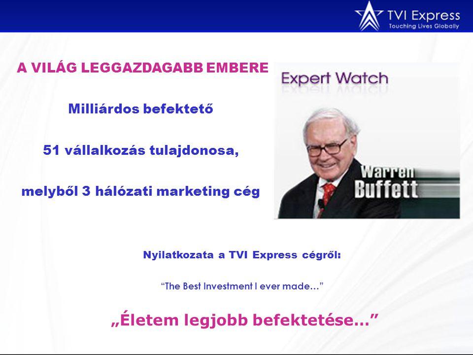 """Nyilatkozata a TVI Express cégről: The Best Investment I ever made… """"Életem legjobb befektetése… A VILÁG LEGGAZDAGABB EMBERE Milliárdos befektető 51 vállalkozás tulajdonosa, melyből 3 hálózati marketing cég"""