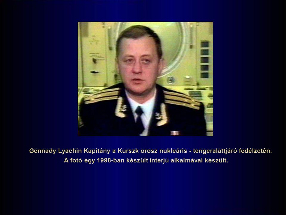 Gennady Lyachin Kapitány a Kurszk orosz nukleáris - tengeralattjáró fedélzetén.