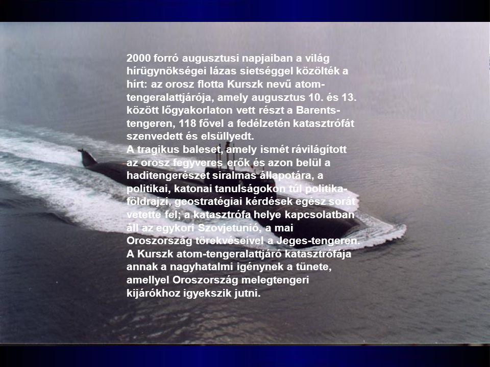 2000 forró augusztusi napjaiban a világ hírügynökségei lázas sietséggel közölték a hírt: az orosz flotta Kurszk nevű atom- tengeralattjárója, amely augusztus 10.