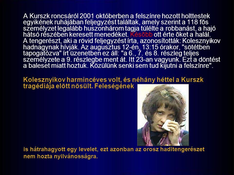 A Kurszk roncsáról 2001 októberben a felszínre hozott holttestek egyikének ruhájában feljegyzést találtak, amely szerint a 118 fõs személyzet legalább huszonhárom tagja túlélte a robbanást, a hajó hátsó részében keresett menedéket.