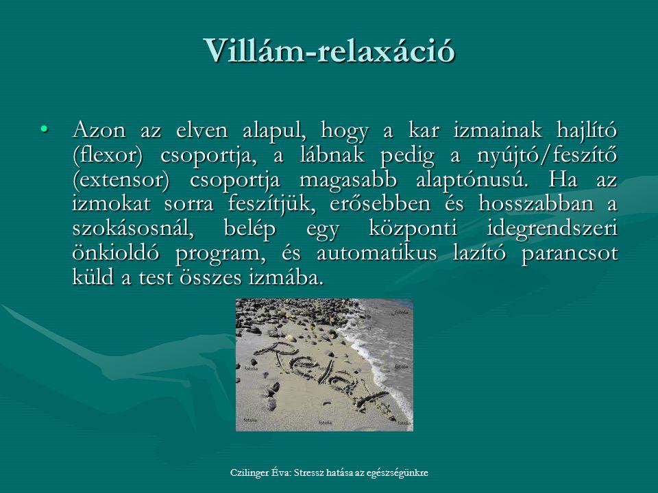 Czilinger Éva: Stressz hatása az egészségünkre Villám-relaxáció Azon az elven alapul, hogy a kar izmainak hajlító (flexor) csoportja, a lábnak pedig a nyújtó/feszítő (extensor) csoportja magasabb alaptónusú.