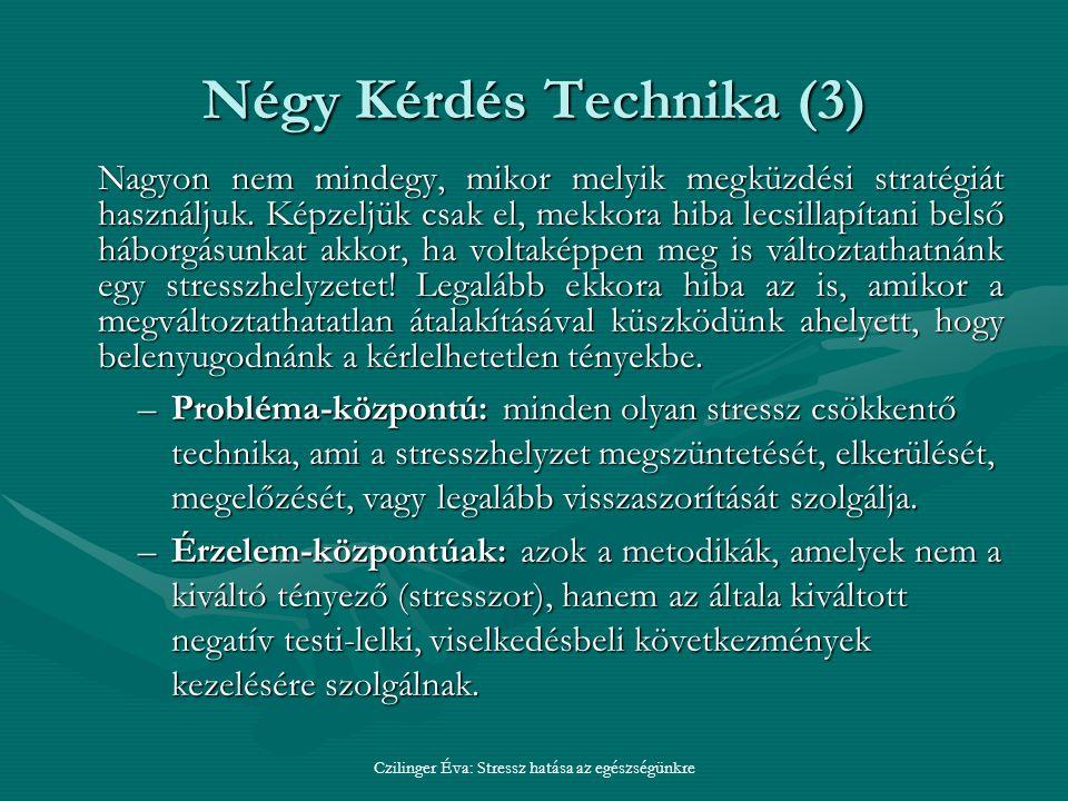 Négy Kérdés Technika (3) Nagyon nem mindegy, mikor melyik megküzdési stratégiát használjuk.