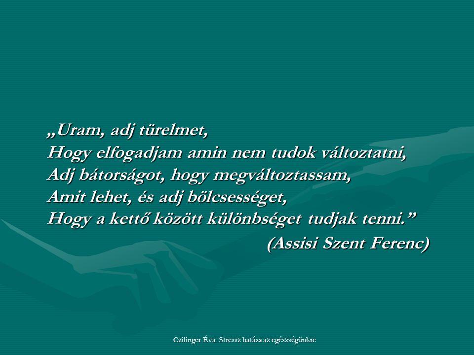 """""""Uram, adj türelmet, Hogy elfogadjam amin nem tudok változtatni, Adj bátorságot, hogy megváltoztassam, Amit lehet, és adj bölcsességet, Hogy a kettő között különbséget tudjak tenni. (Assisi Szent Ferenc)"""