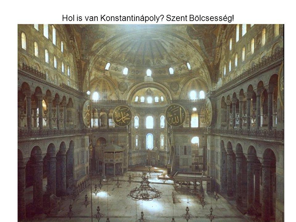 Hol is van Konstantinápoly? Szent Bölcsesség!