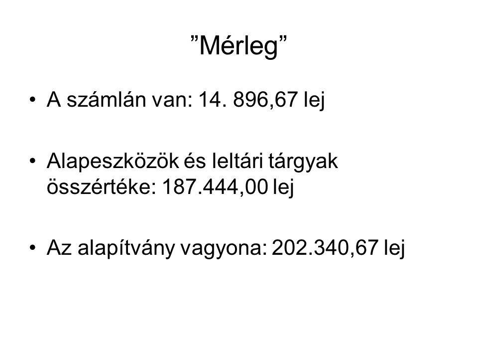 """""""Mérleg"""" A számlán van: 14. 896,67 lej Alapeszközök és leltári tárgyak összértéke: 187.444,00 lej Az alapítvány vagyona: 202.340,67 lej"""