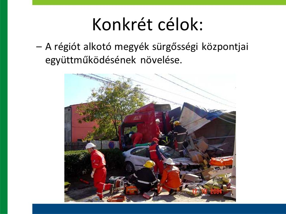 Konkrét célok: –A régiót alkotó megyék sürgősségi központjai együttműködésének növelése.