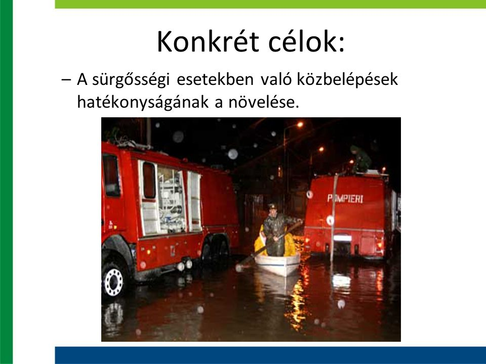 Konkrét célok: –A sürgősségi esetekben való közbelépések hatékonyságának a növelése.
