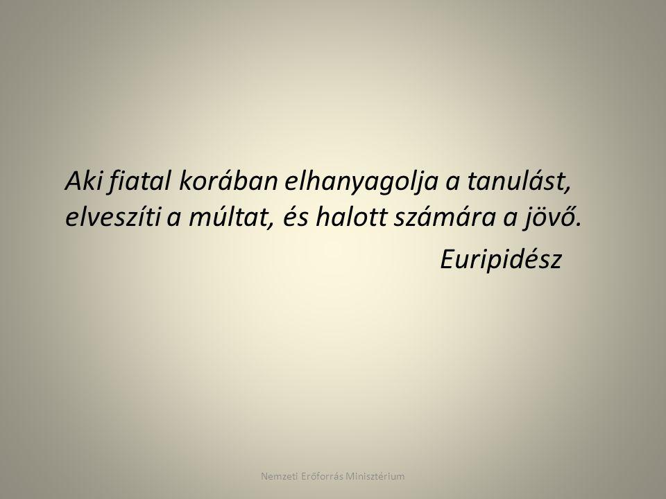 Aki fiatal korában elhanyagolja a tanulást, elveszíti a múltat, és halott számára a jövő. Euripidész Nemzeti Erőforrás Minisztérium